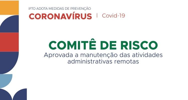 Comitê de Risco aprova manutenção das atividades administrativas remotas