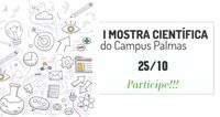 I Mostra Científica do Campus Palmas